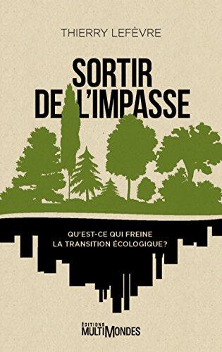 Sortir de l'impasse: Qu'est-ce qui freine la transition écologique ? par Thierry Lefèvre