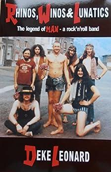 Rhinos, Winos and Lunatics: The legend of Man - a rock 'n'roll band by [Leonard, Deke]