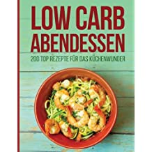 Low Carb Abendessen: 200 Top Rezepte Für Das Küchenwunder
