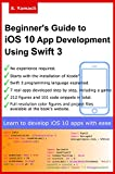 Beginner's Guide to iOS 10 App Development Using Swift 3: Xcode, Swift and App Design Fundamentals