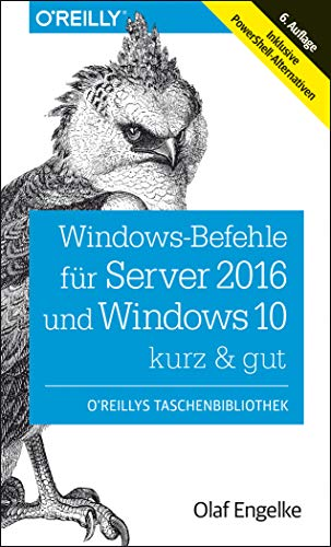 Windows-Befehle für Server 2016 und Windows 10 - kurz & gut: Inklusive PowerShell-Alternativen