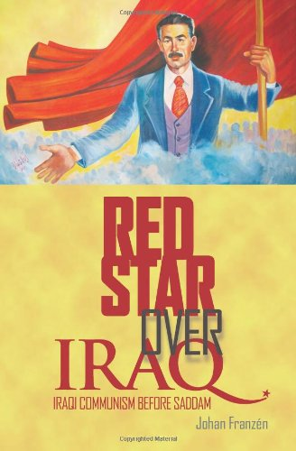 Red Star Over Iraq: Iraqi Communism Before Saddam por Johan Franzen
