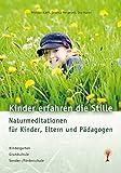 Kinder erfahren die Stille: Naturmeditationen für Kinder, Eltern und Pädagogen