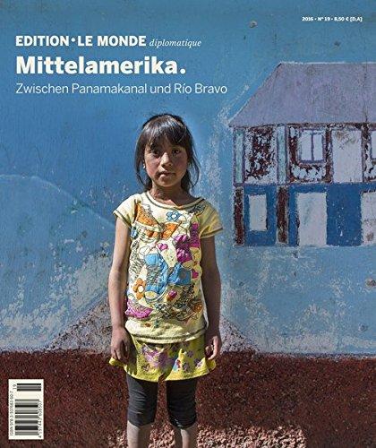 Mittelamerika: Zwischen Panamakanal und Río Bravo (Edition Le Monde diplomatique)