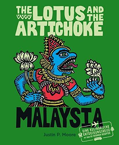 Preisvergleich Produktbild The Lotus and the Artichoke - Malaysia: Eine kulinarische Entdeckungsreise mit über 60 veganen Rezepten (Edition Kochen ohne Knochen)