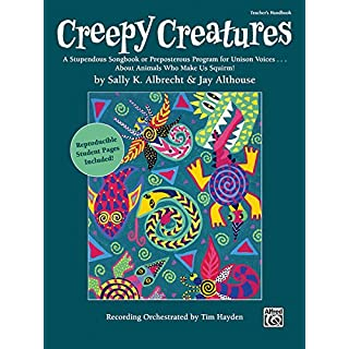Creepy Creatures: A Stupendous Songbook or Preposterous Program for Unison Voices...About Animals Who Make Us Squirm! (Teacher's Handbook) (Book Includes Reproducible Student Pages))