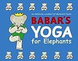 Babar's Yoga for Elephants by Laurent de Brunhoff (2002-09-03)