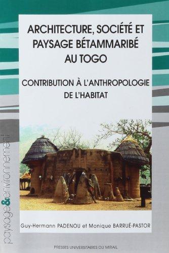 Architecture, société et payssage bétammaribé au Togo : Contribution à l'anthropologie de l'habitat (1Cédérom)