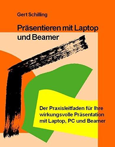 Preisvergleich Produktbild Präsentieren mit Laptop und Beamer: Der Praxisleitfaden für Ihre wirkungsvolle Präsentation mit Laptop,  PC und Beamer