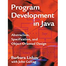 Program Development in Java: Abstraction, Specification, and Object-Oriented Design by Barbara Liskov (2000-06-16)