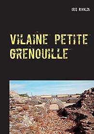 Vilaine petite grenouille : Une nouvelle aventure du commissaire Paul Berger par Iris Rivaldi
