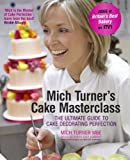 Mich Turner's Cake Masterclass: The Ultimate Guide to Cake Decorating Perfection