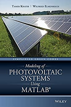 Modeling of Photovoltaic Systems Using MATLAB: Simplified Green Codes by [Khatib, Tamer, Elmenreich, Wilfried]