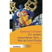 Ein starkes verwundetes Herz - Niki de Saint Phalle: Ein Künstlerleben (HERDER spektrum)