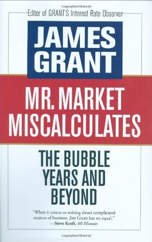 mr-market-miscalculates-the-bubble-years-and-beyond-1st-edition-by-james-grant-2008-hardcover
