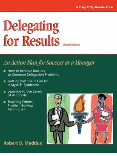 Delegating For Results: Revised (Crisp Fifty-Minute Series) by Robert liB. Maddux (1998-06-25)