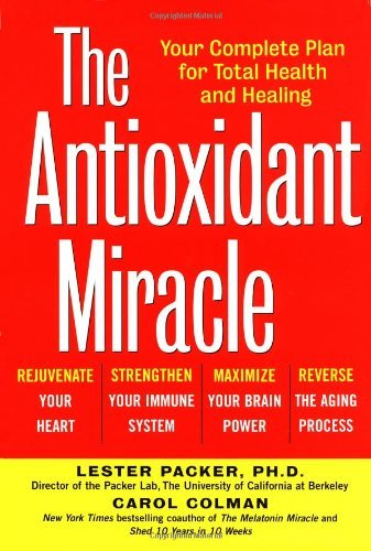 The Antioxidant Miracle: Put Lipoic Acid, Pycnogenol, and Vitamins E and C to Work for You by Lester Packer (3-Mar-1999) Hardcover