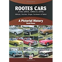 Rootes Cars of the 50s, 60s & 70s - Hillman, Humber, Singer, Sunbeam & Talbot: A Pictorial History