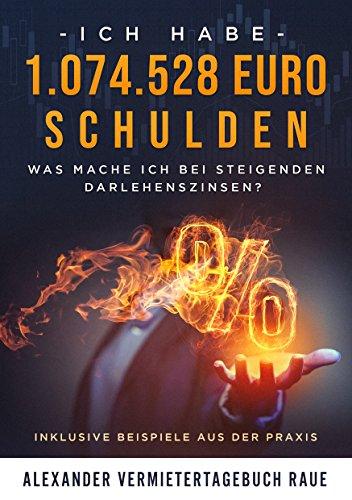 Buchseite und Rezensionen zu 'Immobilien Investment: Ich habe 1.074.528 Euro Schulden - Was mache ich bei steigenden Darlehenszinsen?: Inklusive Beispiele aus der Praxis' von Alexander Raue