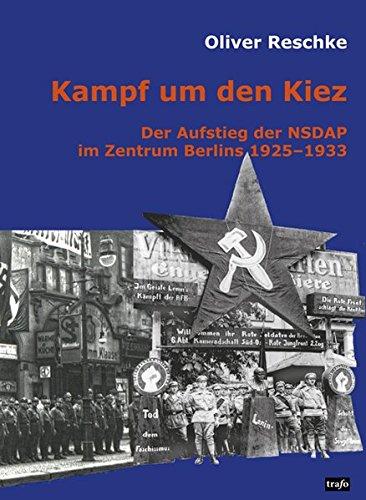Kampf um den Kiez.: Der Aufstieg der NSDAP im Zentrum Berlins 1925-1933