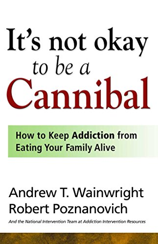 It's Not Okay to Be a Cannibal: How to Keep Addiction from Eating Your Family Alive (English Edition) (Rehabilitation Services-andrew)