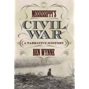 Mississippi's Civil War: A Narrative History by Ben Wynne (2015-01-30)