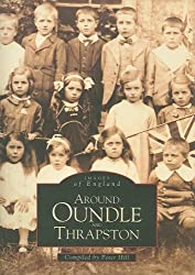 Around Oundle & Trapston (Archive Photographs): Written by Peter Hill, 1996 Edition, (Paper back) Publisher: The History Press [Paperback]