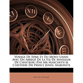 Voyage de Syrie Et Du Mont-Liban: Avec Un Abrege de La Vie de Minsieur de Chasteuil (Par MR Marchety) & L'Histoire Du Prince Junes, Maronite