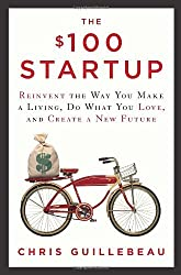 The $100 Startup: Reinvent the Way You Make a Living, Do What You Love, and Create a New Future by Chris Guillebeau (2012-05-08)