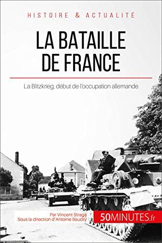 La bataille de France: La Blitzkrieg, début de l'occupation allemande (Grandes Batailles t. 16)