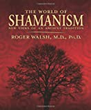 The World of Shamanism: New Views of an Ancient Tradition by Roger Walsh (2007-08-08)