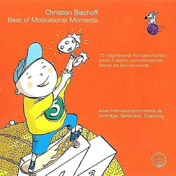 Best Of Motivational Moments 15 Inspirierende Kurzgeschichten Sowie 5 Bisher Unveroffentlichte Storys Als Bonusmaterial Amazon De Bischoff Christian Bucher