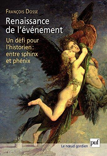 Renaissance de l'événement: Un défi pour l'historien : entre sphinx et phénix (Noeud gordien (le))