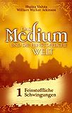 Das Medium und die feinstoffliche Welt - Teil 1 - Feinstoffliche Schwingungen