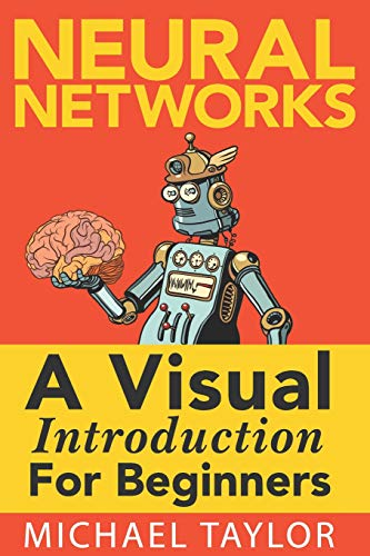 Make Your Own Neural Network: An In-depth Visual Introduction For Beginners par Michael Taylor