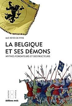 La Belgique et ses démons: Mythes fondateurs et destructeurs