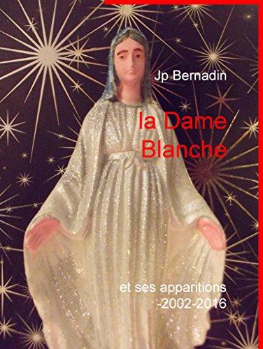 Couverture du livre la Dame Blanche: et ses apparitions 2002-2016