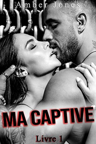 Ma Captive (Vol. 1): (Interdit Au Moins de 18 Ans) par  Amber Jones