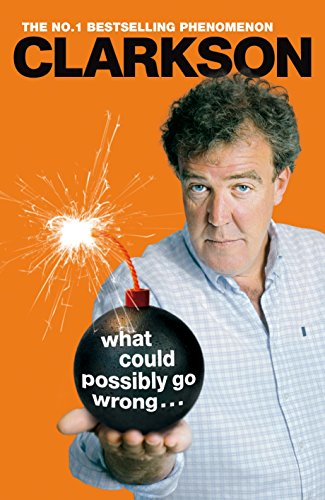 What Could Possibly Go Wrong. . . por Jeremy Clarkson