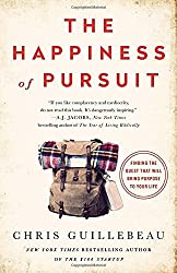 The Happiness of Pursuit: Finding the Quest That Will Bring Purpose to Your Life by Chris Guillebeau (2016-04-05)