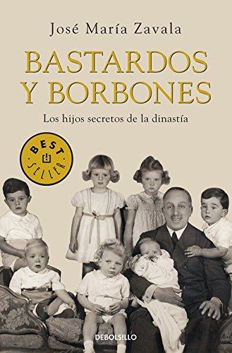 Bastardos y Borbones: Los hijos secretos de la dinastía (BEST SELLER)
