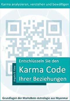 Entschlüsseln Sie den Karma Code Ihrer Beziehungen (Grundlagen der MaHaBote-Astrologie aus Myanmar (Burma) 2) von [Kosa, Angela D.]