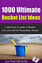 1000 Ultimate Bucket List Ideas: Learn how to make a Bucket List you will be Passionate about! (Bucket List, Goals) (English Edition)