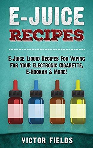 E-Juice Recipes: E-Juice Liquid Recipes For Vaping For Your Electronic Cigarette, E-Hookah & More!