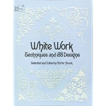 White Work. Techniques and 188 Designs