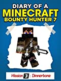 Minecraft: Diary of a Minecraft Bounty Hunter 7 [Unofficial Minecraft Book] (Mission 3 – 'Dinnerbone' Part 7) (English Edition)