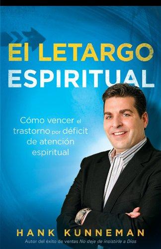 El letargo espiritual: Cómo vencer el trastorno por déficit de atención espiritual por Hank Kunneman
