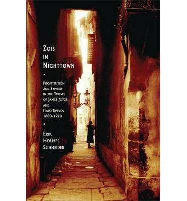 [(Zois in Nighttown: Prostitution and Syphilis in the Trieste of James Joyce and Italo Svevo (1880-1920))] [Author: Erik Holmes Schneider] published on (August, 2014)