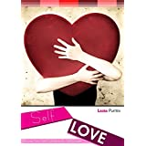 Self Love:: Raising Your Self-Confidence & Self-Esteem (Love Yourself,Self Acceptance,Self Confidence,Self Esteem,Self Improvement,Happiness) (English Edition)