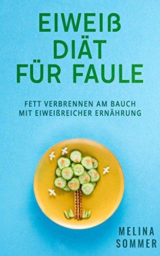 Eiweiß Diät für Faule: Fett verbrennen am Bauch mit Eiweißreicher Ernährung (German Edition) por Melina  Sommer